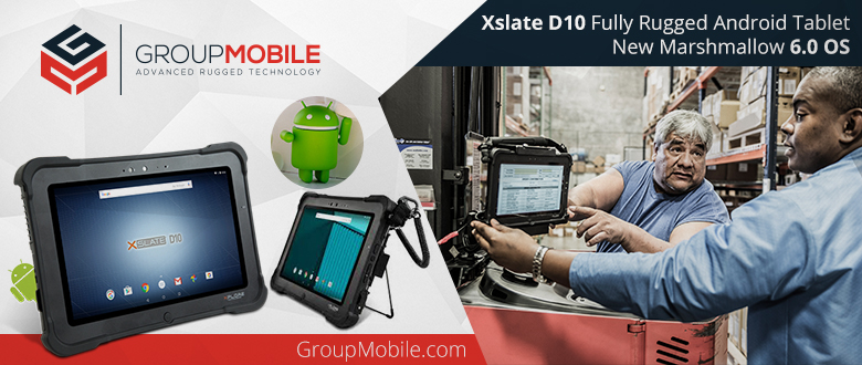Xplore Xslate D10 Fully Rugged Android Tablet — Gets a Big Boost From Android MarshmallowUpgrade!