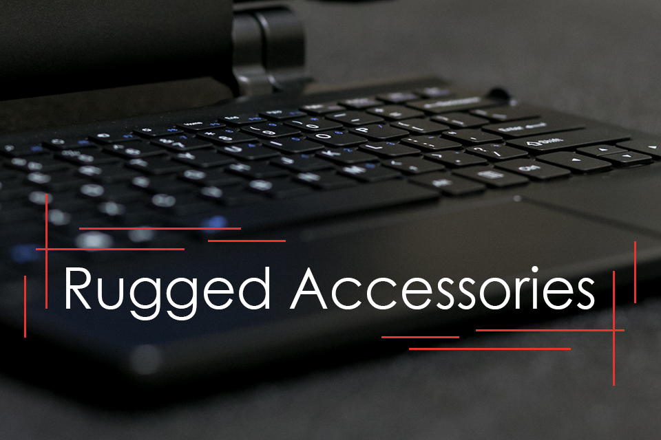 Rugged Accessories for Your Rugged Device