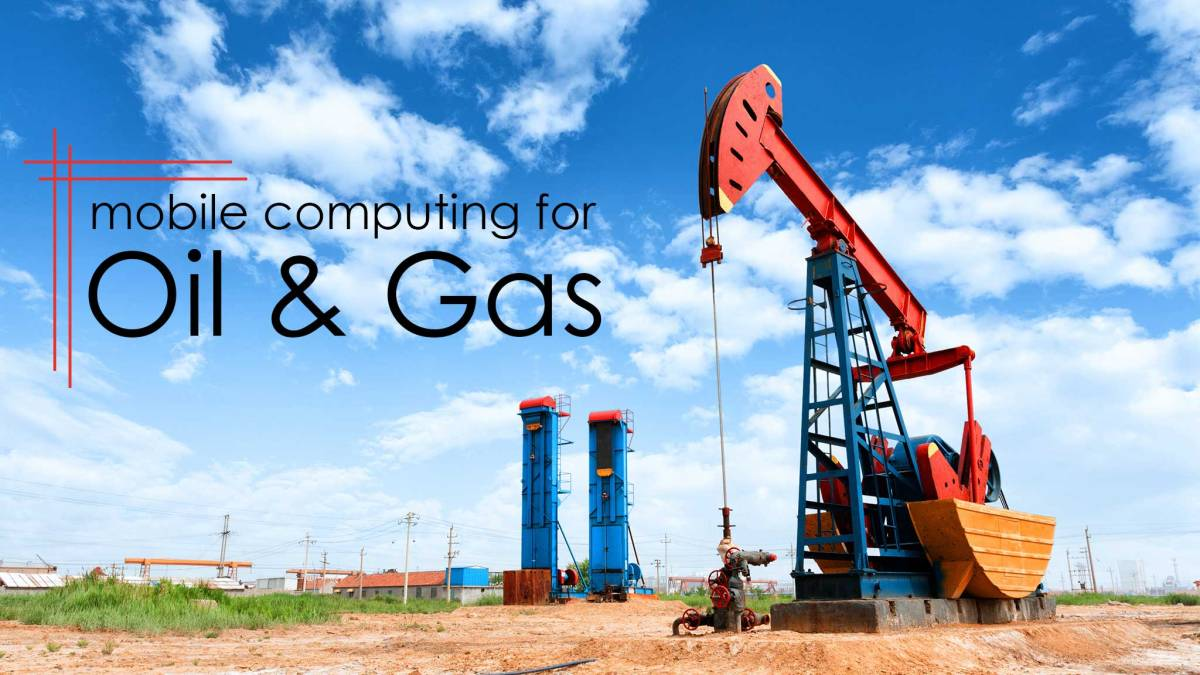 Mobile Computing for Oil, Gas & Petrochemical Companies